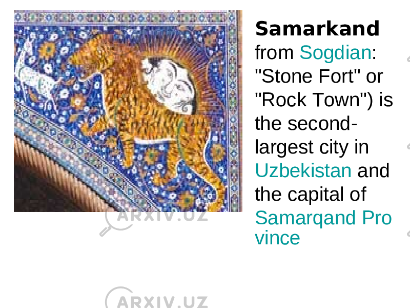 "Samarkand from Sogdian : ""Stone Fort"" or ""Rock Town"") is the second- largest city in Uzbekistan and the capital of Samarqand Pro vince"