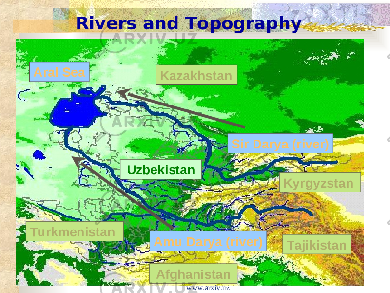 TajikistanAral Sea Rivers and Topography KyrgyzstanKazakhstan AfghanistanTurkmenistan Uzbekistan Sir Darya (river) Amu Darya (river) www.arxiv.uz