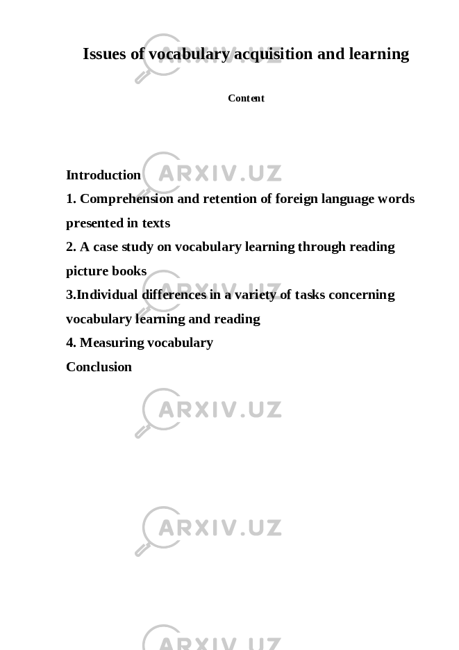 Issues of vocabulary acquisition and learning Content Introduction 1. Comprehension and retention of foreign language words presented in texts 2. A case study on vocabulary learning through reading picture books 3.Individual differences in a variety of tasks concerning vocabulary learning and reading 4. Measuring vocabulary Conclusion