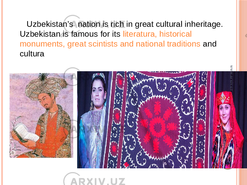 Uzbekistan's nation is rich in great cultural inheritage. Uzbekistan is famous for its literatura, historical monuments, great scintists and national traditions and culturawww.arxiv.uz