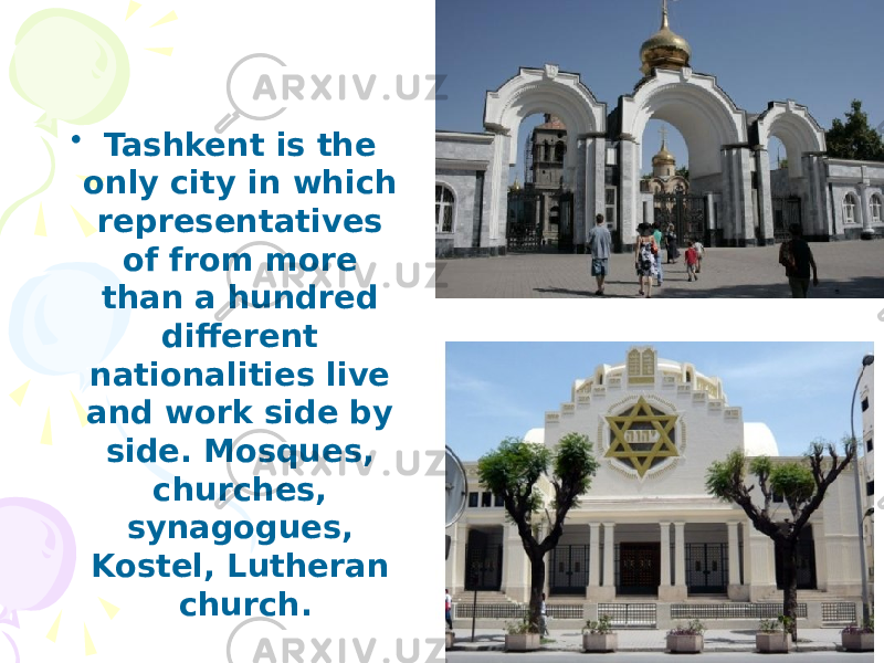 • Tashkent is the only city in which representatives of from more than a hundred different nationalities live and work side by side. Mosques, churches, synagogues, Kostel, Lutheran church.