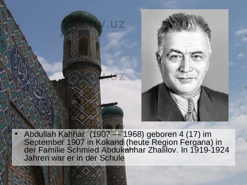 • Abdullah Kahhar  (1907 — 1968) geboren 4 (17) im September 1907 in Kokand (heute Region Fergana) in der Familie Schmied Abdukahhar Zhalilov. In 1919-1924 Jahren war er in der Schule