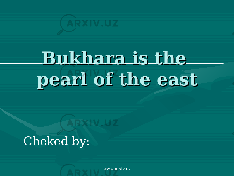 Bukhara is the Bukhara is the pearl of the eastpearl of the east Cheked by: www.arxiv.uz