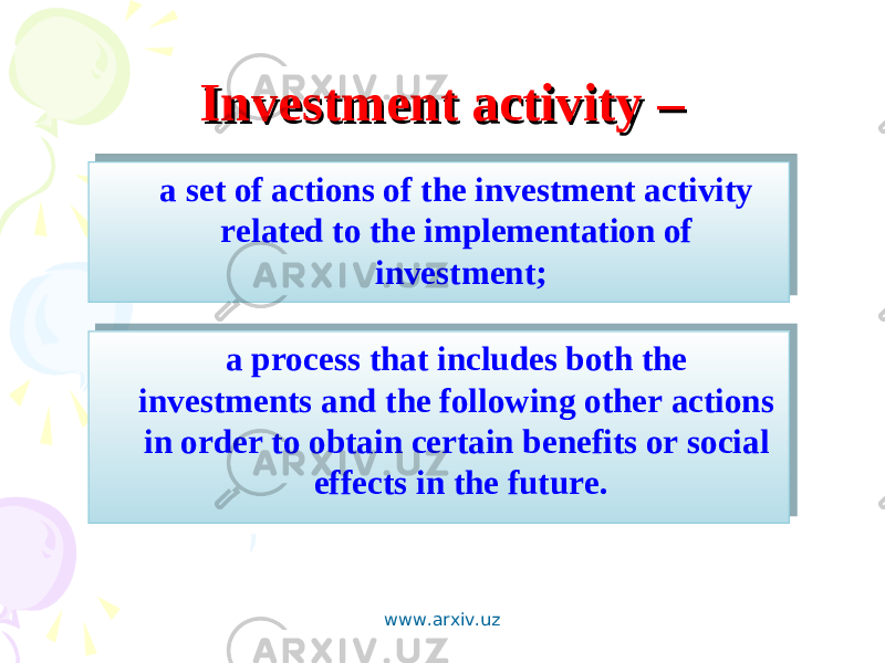 Investment activityInvestment activity – – a set of actions of the investment activity related to the implementation of investment; a process that includes both the investments and the following other actions in order to obtain certain benefits or social effects in the future. www.arxiv.uz 0908050406 11 0B 09081411 0B 0B 04