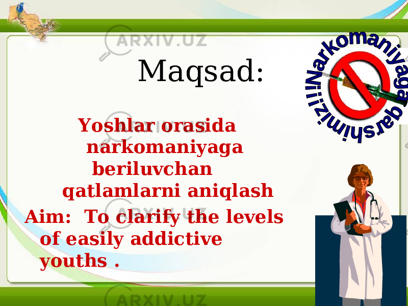 Maqsad: Yoshlar orasida narkomaniyaga beriluvchan qatlamlarni aniqlash Aim: To clarify the levels of easily addictive youths .